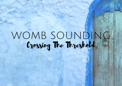 Womb Sounding: Crossing The Threshold